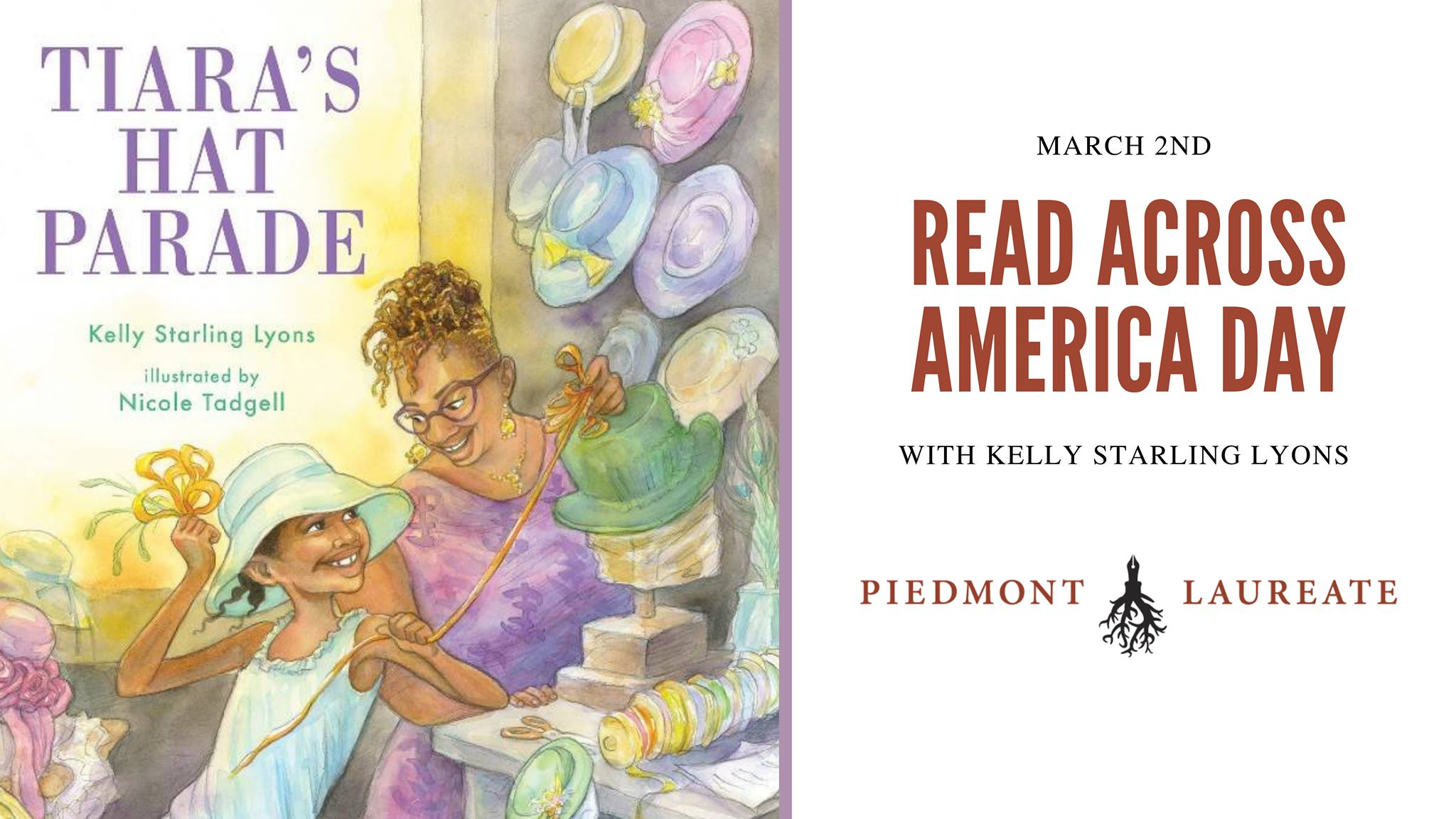 March 2nd, Read Across America Day with Kelly Starling Lyons, Piedmont Laureate. Featuring a reading of Tiara's Hate Parade